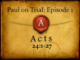 Acts 24 on trial