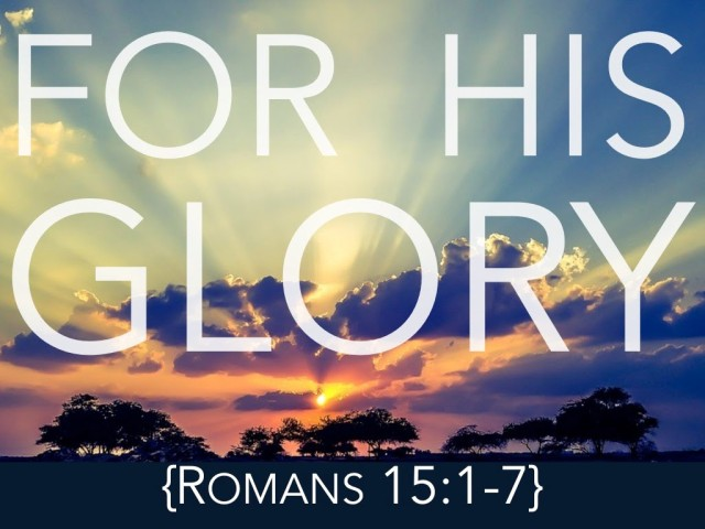 Romans 15 for His glory