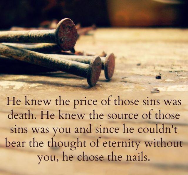 Romans 3 He chose the nails