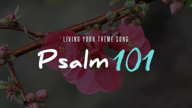 Psalm 101 theme song