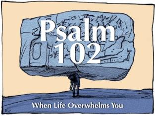 Psalm 102 overwhelmed