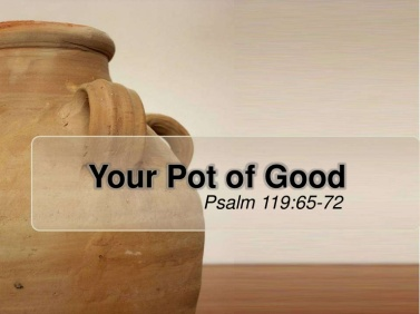 psalm 119 pot of good