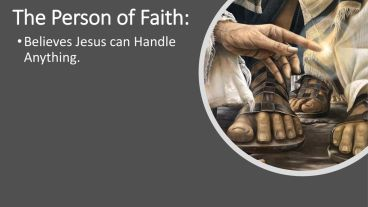 The Person of Faith: Believes Jesus can Handle Anything.