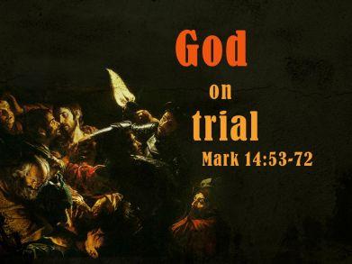 Mark 14 God on trial