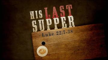 Luke 22 his last
