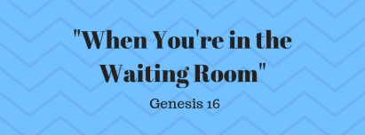 Genesis 16 waiting room