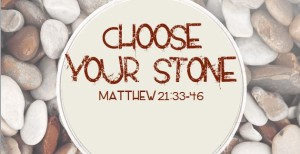 Matthew 21 choose your stone